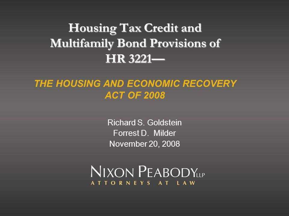 Housing Tax Credit and Multifamily Bond Provisions of HR 3221 Housing Tax Credit and Multifamily Bond Provisions of HR 3221 THE HOUSING AND ECONOMIC R