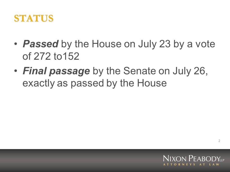 2 STATUS Passed by the House on July 23 by a vote of 272 to152 Final passage by the Senate on July 26, exactly as passed by the House