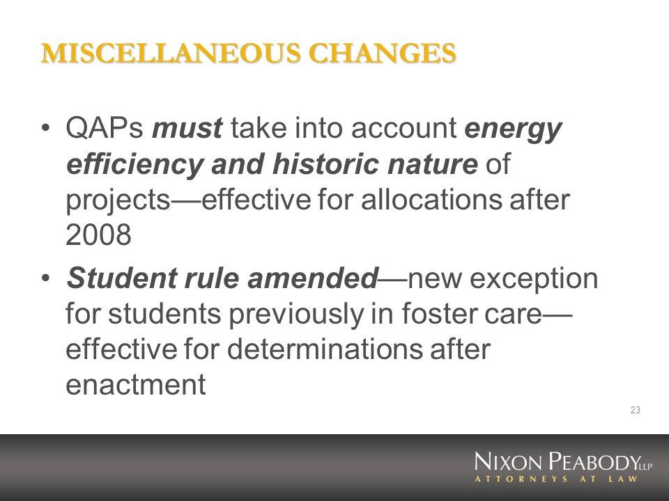 23 MISCELLANEOUS CHANGES QAPs must take into account energy efficiency and historic nature of projectseffective for allocations after 2008 Student rul