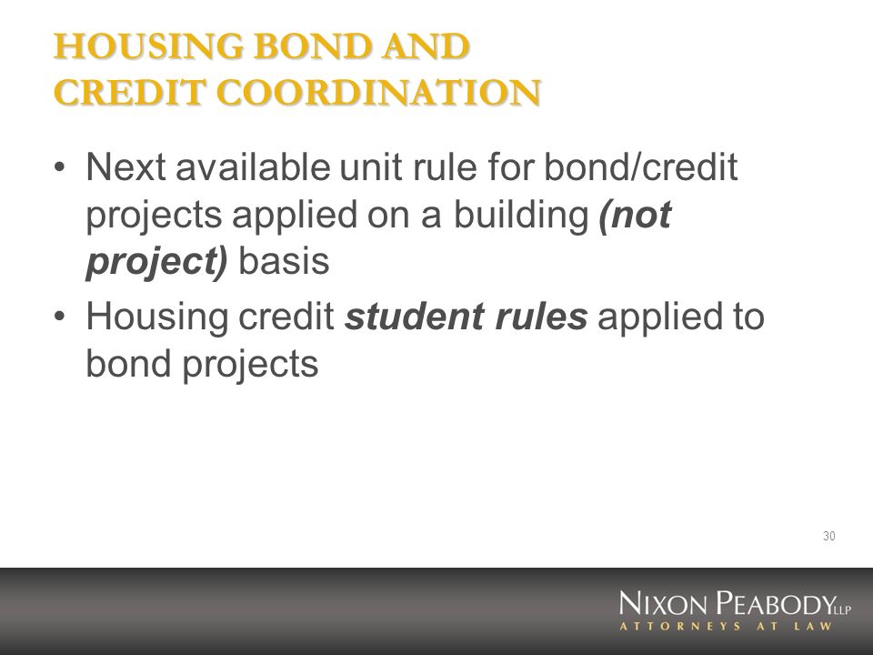 30 HOUSING BOND AND CREDIT COORDINATION Next available unit rule for bond/credit projects applied on a building (not project) basis Housing credit stu