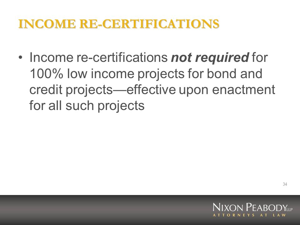 34 INCOME RE-CERTIFICATIONS Income re-certifications not required for 100% low income projects for bond and credit projectseffective upon enactment fo