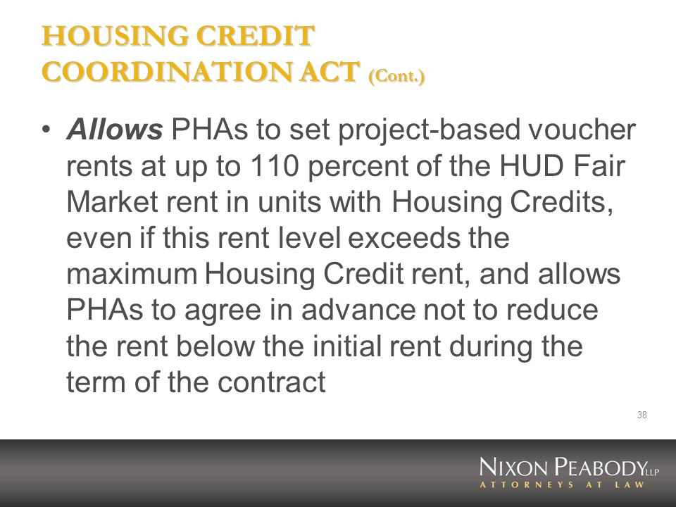 38 HOUSING CREDIT COORDINATION ACT (Cont.) Allows PHAs to set project-based voucher rents at up to 110 percent of the HUD Fair Market rent in units wi