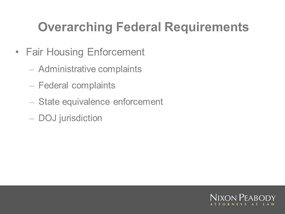 Overarching Federal Requirements Fair Housing Enforcement – Administrative complaints – Federal complaints – State equivalence enforcement – DOJ juris