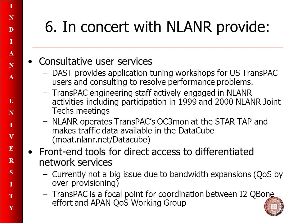 INDIANAUNIVERSITYINDIANAUNIVERSITY 6. In concert with NLANR provide: Consultative user services –DAST provides application tuning workshops for US Tra