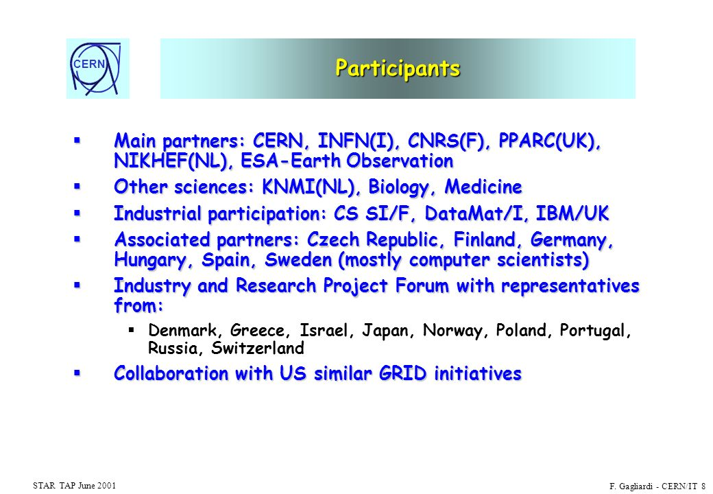 CERN STAR TAP June 2001 F. Gagliardi - CERN/IT 8 Participants Main partners: CERN, INFN(I), CNRS(F), PPARC(UK), NIKHEF(NL), ESA-Earth Observation Main