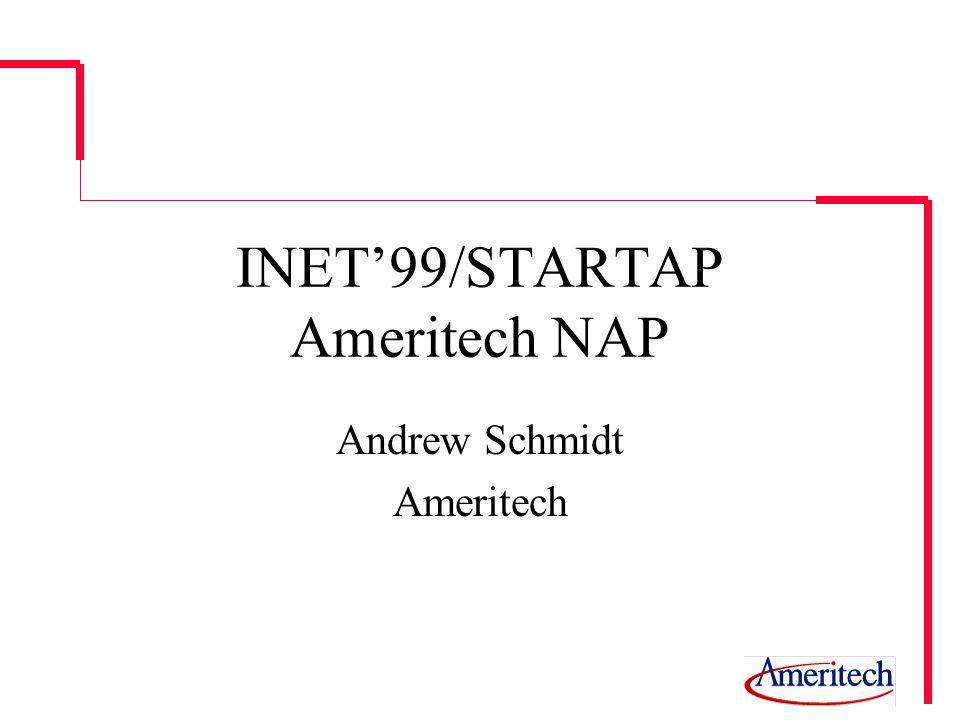INET99/STARTAP Ameritech NAP Andrew Schmidt Ameritech