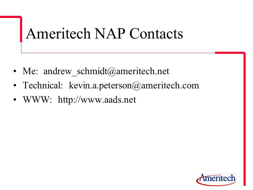 Ameritech NAP Contacts Me: andrew_schmidt@ameritech.net Technical: kevin.a.peterson@ameritech.com WWW: http://www.aads.net