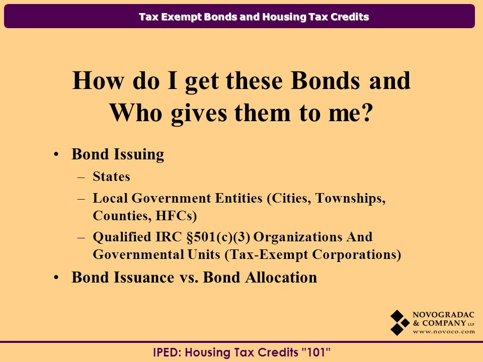 Tax Exempt Bonds and Housing Tax Credits IPED: Housing Tax Credits 101 What Types of Financing are Available.