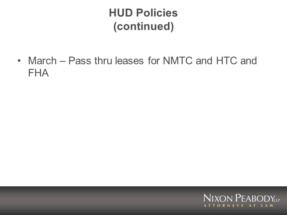 HUD Policies (continued) March – Pass thru leases for NMTC and HTC and FHA