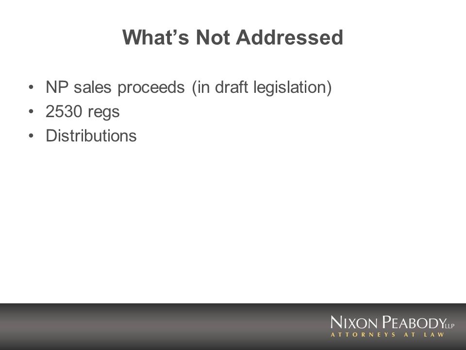 Whats Not Addressed NP sales proceeds (in draft legislation) 2530 regs Distributions