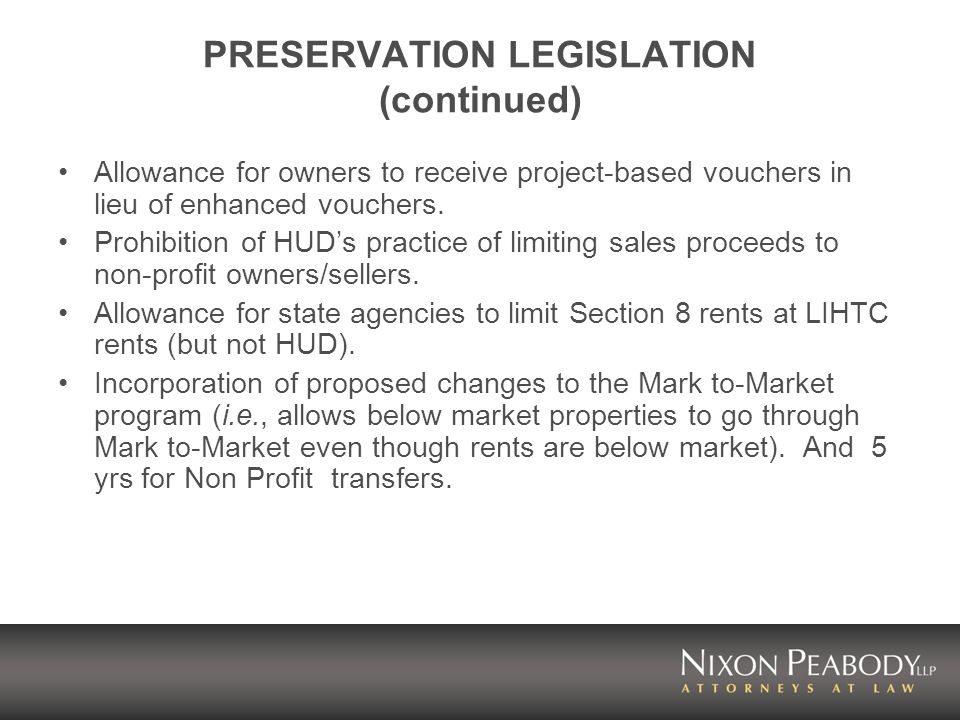 PRESERVATION LEGISLATION (continued) Allowance for owners to receive project-based vouchers in lieu of enhanced vouchers.