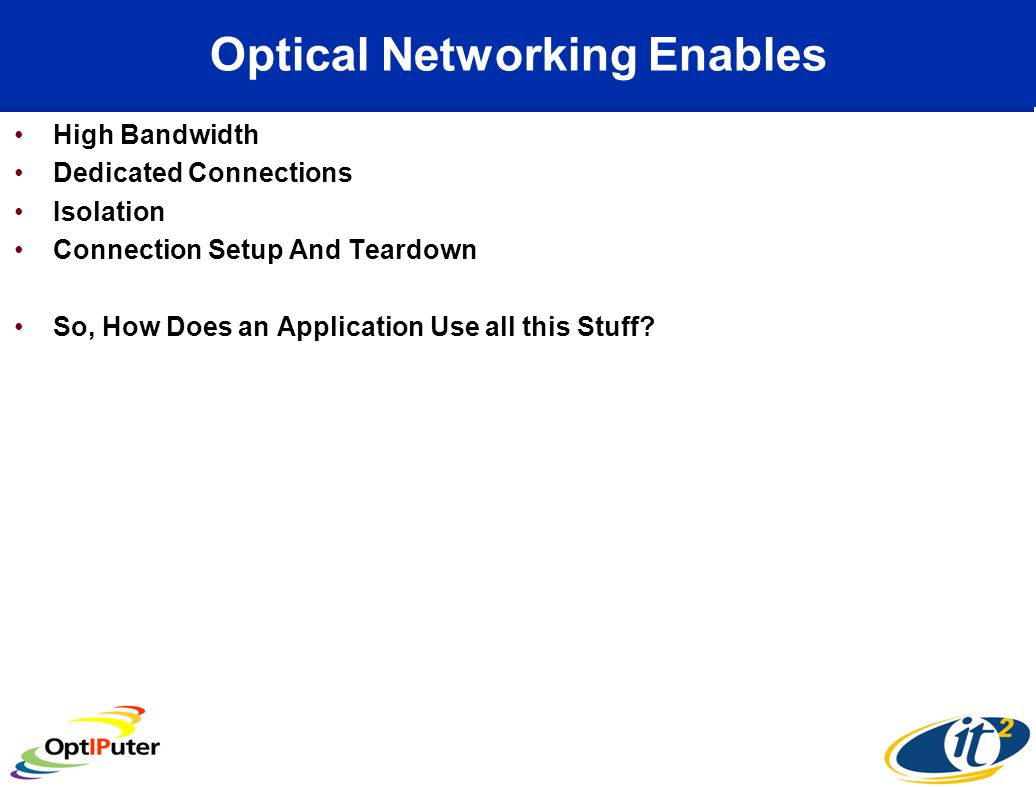 Optical Networking Enables High Bandwidth Dedicated Connections Isolation Connection Setup And Teardown So, How Does an Application Use all this Stuff