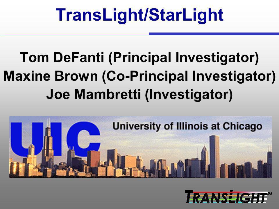 TransLight/StarLight Tom DeFanti (Principal Investigator) Maxine Brown (Co-Principal Investigator) Joe Mambretti (Investigator)