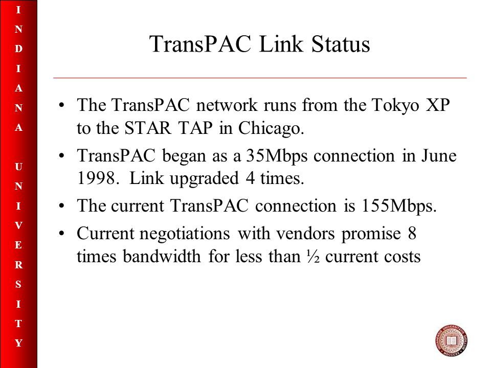 INDIANAUNIVERSITYINDIANAUNIVERSITY TransPAC Link Status The TransPAC network runs from the Tokyo XP to the STAR TAP in Chicago.