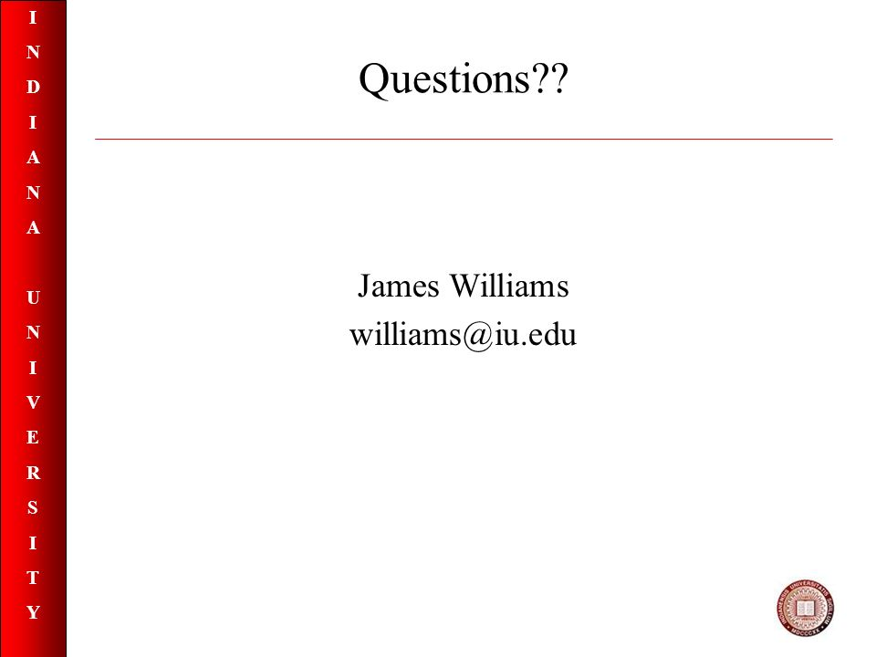 INDIANAUNIVERSITYINDIANAUNIVERSITY Questions James Williams williams@iu.edu