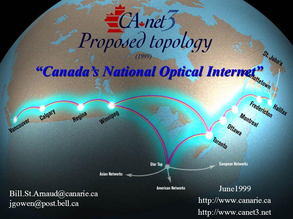 June1999 http://www.canarie.ca http://www.canet3.net Bill.St.Arnaud@canarie.ca jgowen@post.bell.ca Canadas National Optical Internet