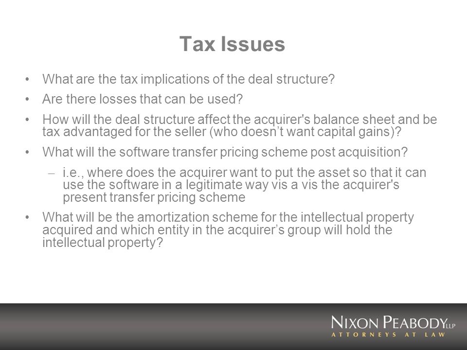Tax Issues What are the tax implications of the deal structure.