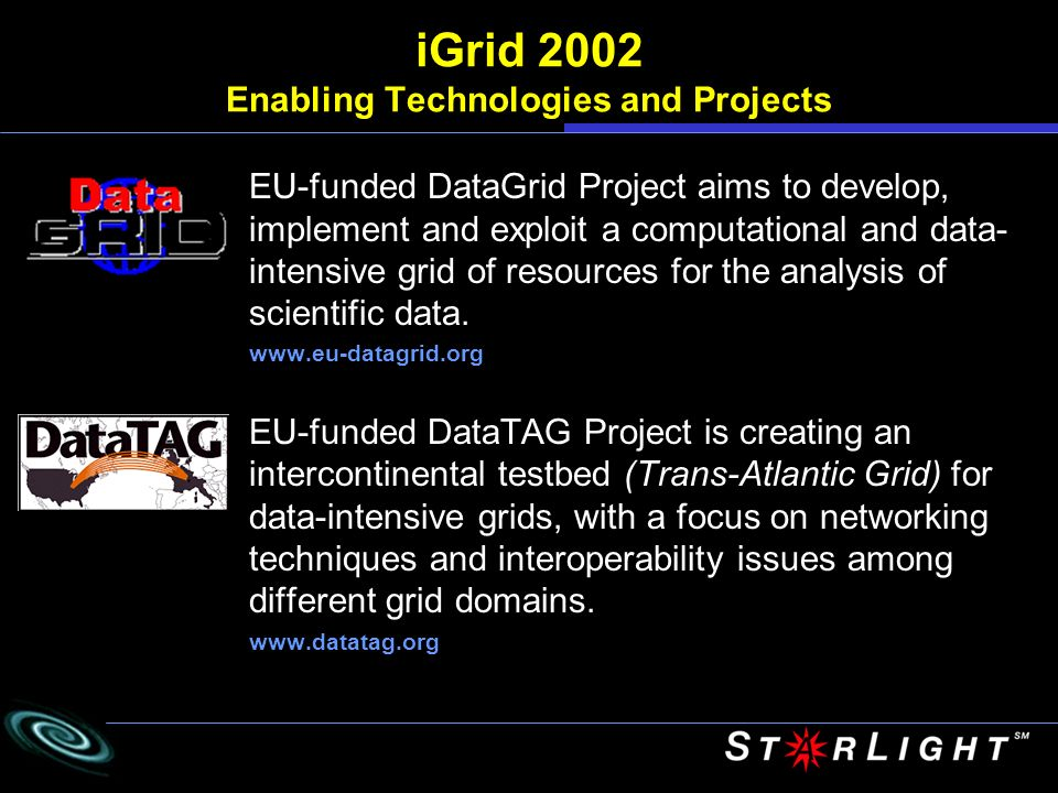 iGrid 2002 Enabling Technologies and Projects The Globus Project conducts research and development on the application of Grid concepts to scientific and engineering computing.