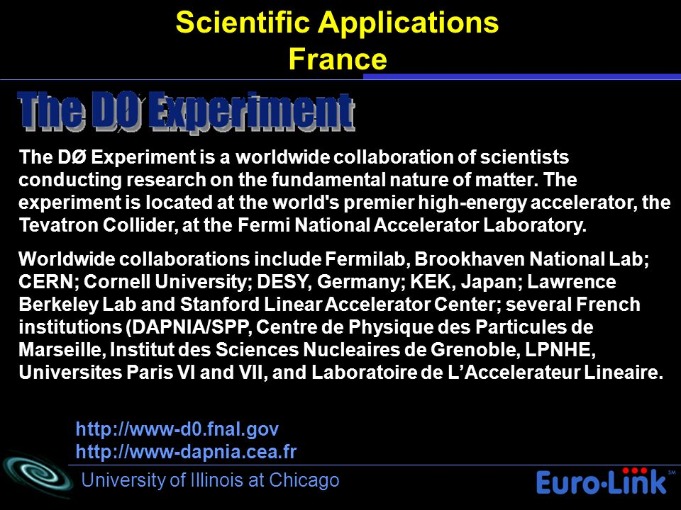 University of Illinois at Chicago Scientific Applications France The DØ Experiment is a worldwide collaboration of scientists conducting research on t