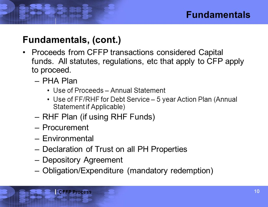 CFFP Process 10 Fundamentals, (cont.) Proceeds from CFFP transactions considered Capital funds. All statutes, regulations, etc that apply to CFP apply