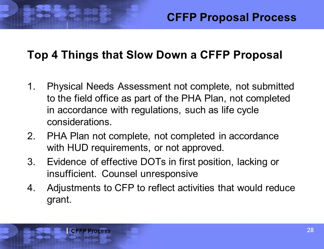 CFFP Process 28 Top 4 Things that Slow Down a CFFP Proposal 1.Physical Needs Assessment not complete, not submitted to the field office as part of the
