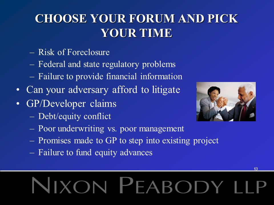 13 CHOOSE YOUR FORUM AND PICK YOUR TIME –Risk of Foreclosure –Federal and state regulatory problems –Failure to provide financial information Can your