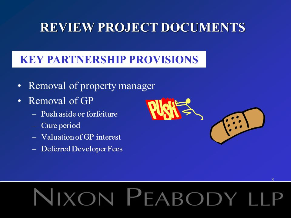 4 Repurchase GP Development and Operating Deficit Obligations GP and Developer Guaranties Adjusters Venue and Jurisdiction REVIEW PROJECT DOCUMENTS KEY PARTNERSHIP PROVISIONS (CONT.)