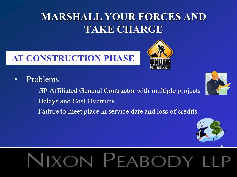 6 Problems –GP Affiliated General Contractor with multiple projects –Delays and Cost Overruns –Failure to meet place in service date and loss of credi