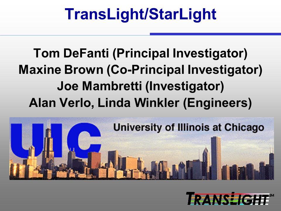 TransLight/StarLight Tom DeFanti (Principal Investigator) Maxine Brown (Co-Principal Investigator) Joe Mambretti (Investigator) Alan Verlo, Linda Winkler (Engineers)