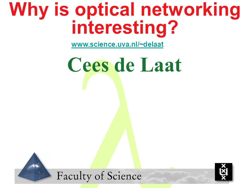 Why is optical networking interesting? Cees de Laat www.science.uva.nl/~delaat
