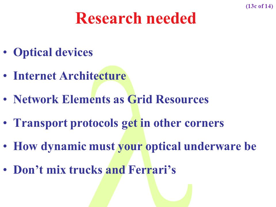Research needed Optical devices Internet Architecture Network Elements as Grid Resources Transport protocols get in other corners How dynamic must you