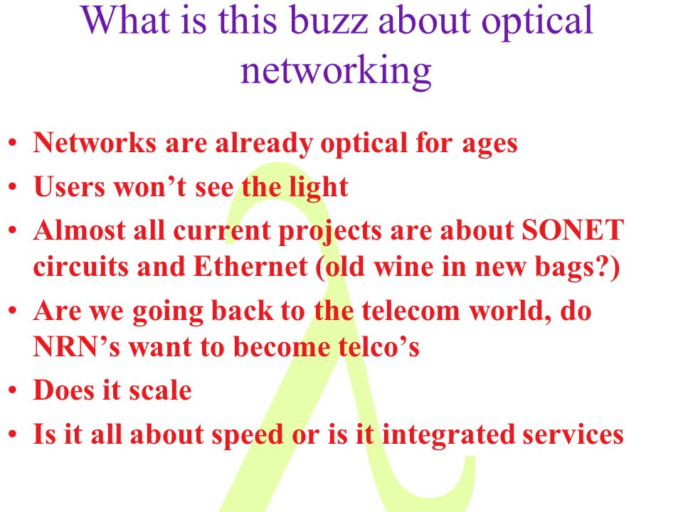 What is this buzz about optical networking Networks are already optical for ages Users wont see the light Almost all current projects are about SONET