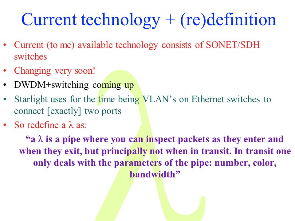 Current technology + (re)definition Current (to me) available technology consists of SONET/SDH switches Changing very soon.