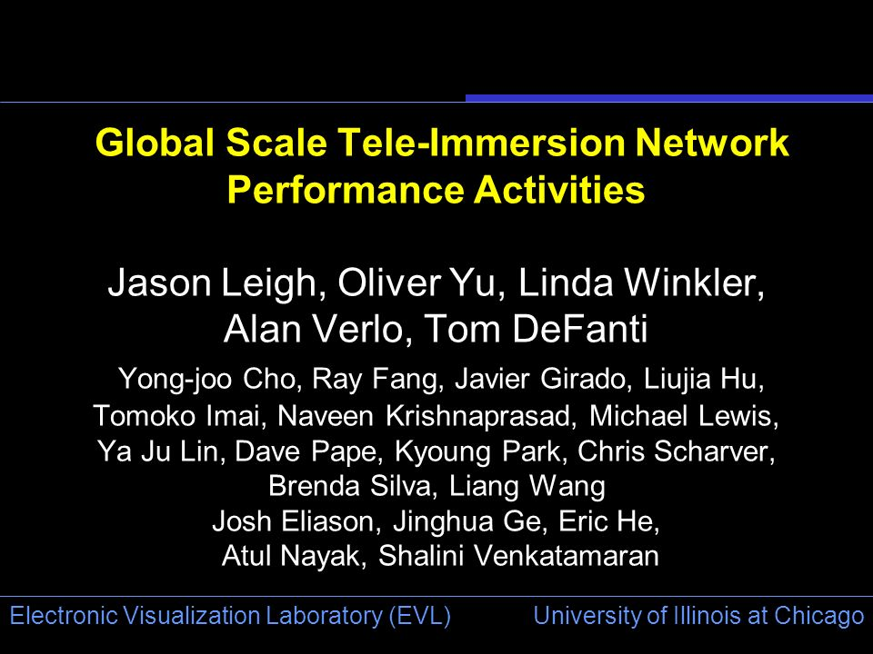 University of Illinois at Chicago Electronic Visualization Laboratory (EVL) Global Scale Tele-Immersion Network Performance Activities Jason Leigh, Ol