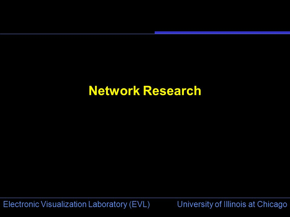 University of Illinois at Chicago Electronic Visualization Laboratory (EVL) Network Research