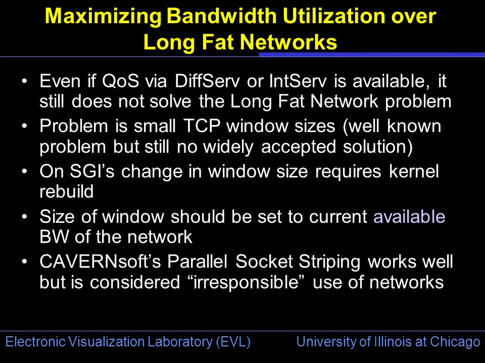 University of Illinois at Chicago Electronic Visualization Laboratory (EVL) Maximizing Bandwidth Utilization over Long Fat Networks Even if QoS via Di