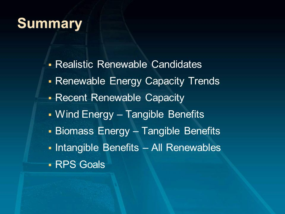 Summary Realistic Renewable Candidates Renewable Energy Capacity Trends Recent Renewable Capacity Wind Energy – Tangible Benefits Biomass Energy – Tan