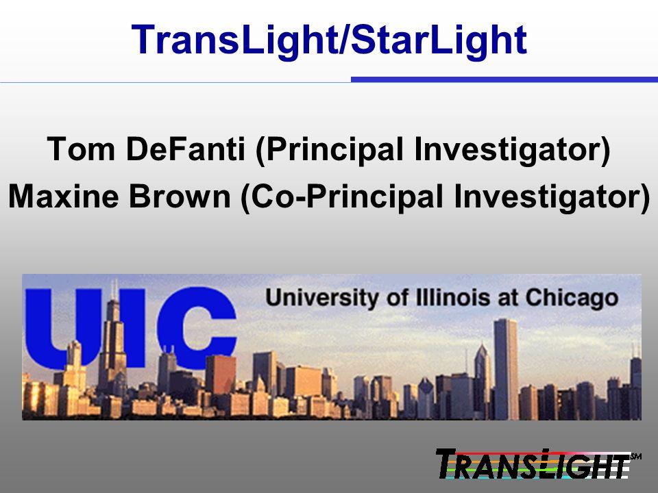 TransLight/StarLight Tom DeFanti (Principal Investigator) Maxine Brown (Co-Principal Investigator)