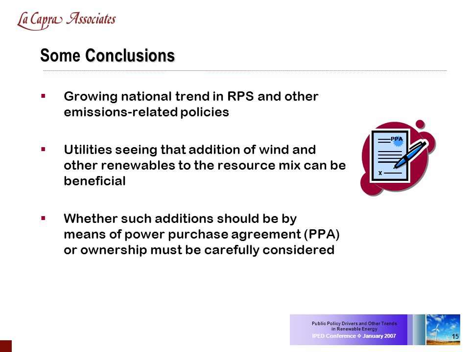 Public Policy Drivers and Other Trends in Renewable Energy IPED Conference January 2007 15 Conclusions Some Conclusions Growing national trend in RPS