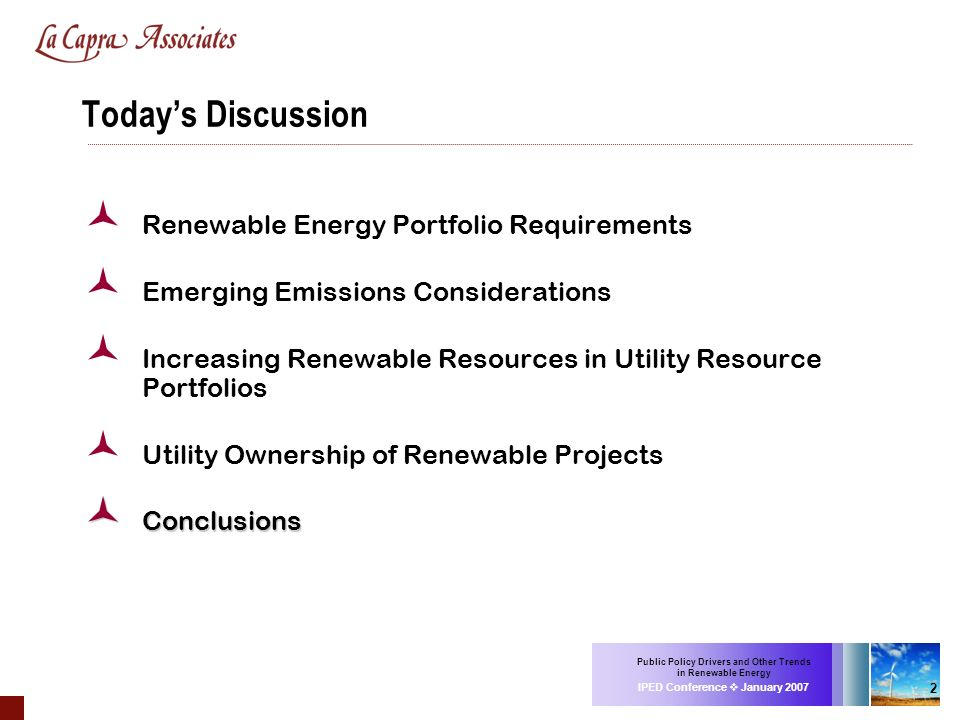 Public Policy Drivers and Other Trends in Renewable Energy IPED Conference January 2007 2 Renewable Energy Portfolio Requirements Emerging Emissions C