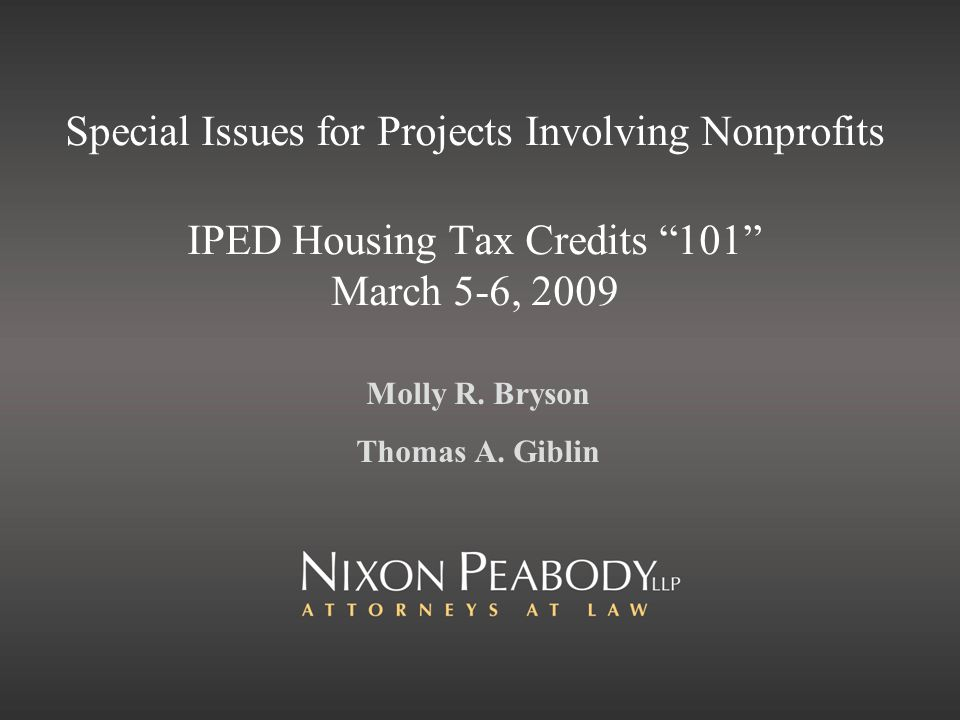Special Issues for Projects Involving Nonprofits IPED Housing Tax Credits 101 March 5-6, 2009 Molly R. Bryson Thomas A. Giblin