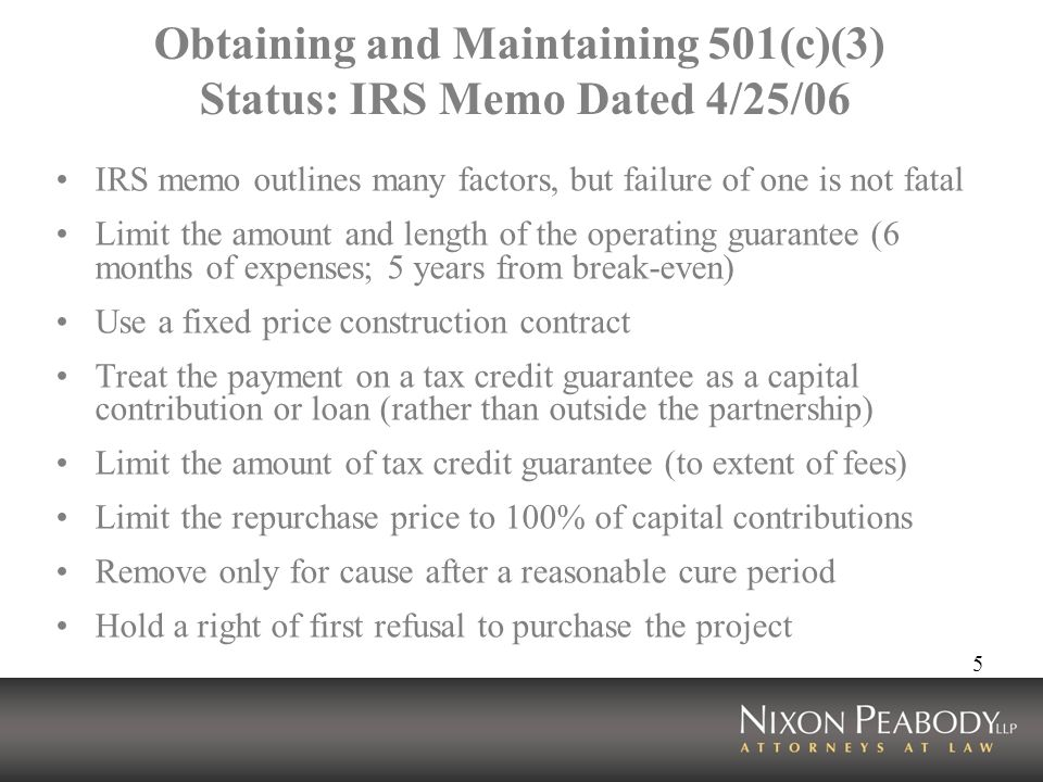 6 Federal Grants Often awarded to exempt organizations Reduce eligible basis Result in taxable income to the partnership receiving the grant Instead, structure grant award to exempt organization followed by a loan to the partnership –partner non-recourse debt: potential issue if investors capital account goes negative –79/21 solution (use of a second unrelated exempt organization as minority stockholder of the general partner)