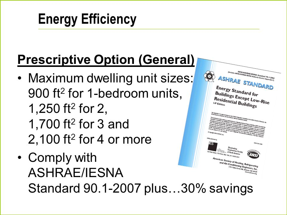Energy Efficiency Prescriptive Option (General) Maximum dwelling unit sizes: 900 ft 2 for 1-bedroom units, 1,250 ft 2 for 2, 1,700 ft 2 for 3 and 2,10