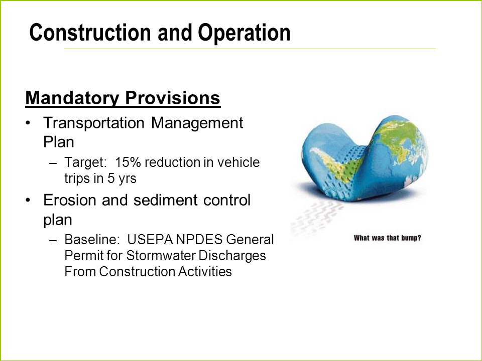 Construction and Operation Mandatory Provisions Transportation Management Plan –Target: 15% reduction in vehicle trips in 5 yrs Erosion and sediment c