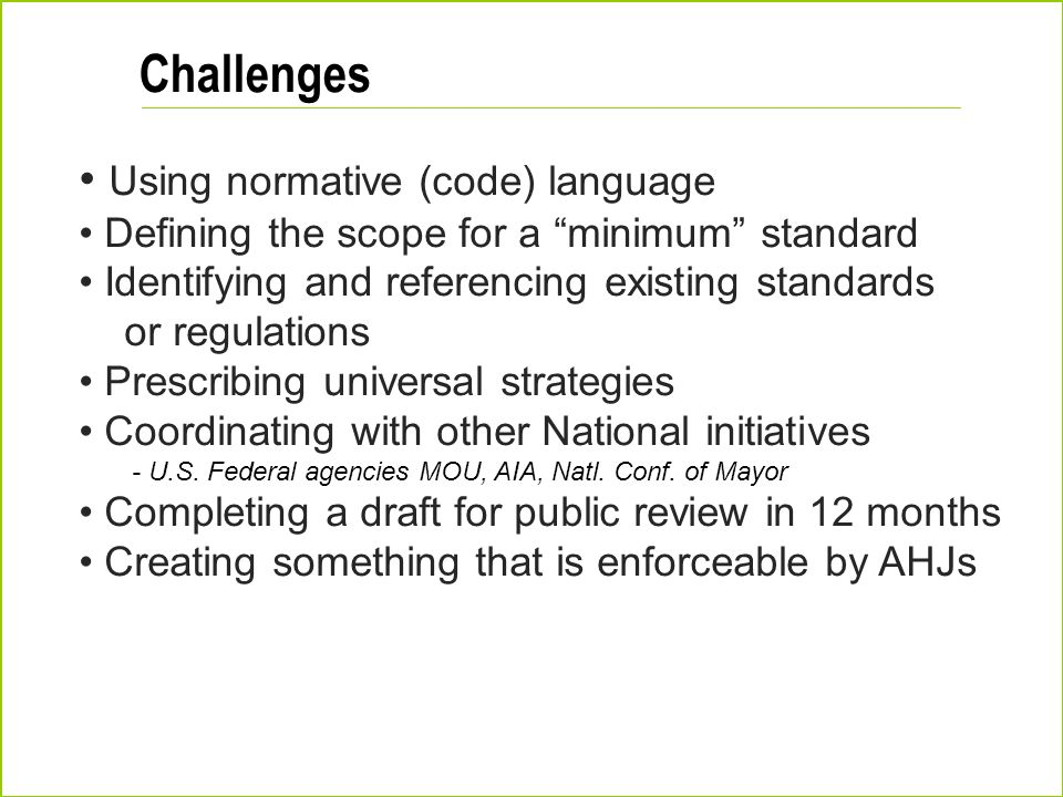 Challenges Using normative (code) language Defining the scope for a minimum standard Identifying and referencing existing standards or regulations Pre