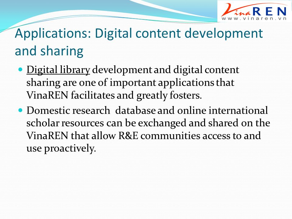 Applications: Digital content development and sharing Digital library development and digital content sharing are one of important applications that VinaREN facilitates and greatly fosters.
