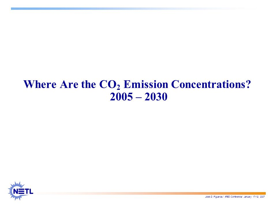 José D. Figueroa./ IPED Conference/ January 17-19, 2007 Where Are the CO 2 Emission Concentrations? 2005 – 2030