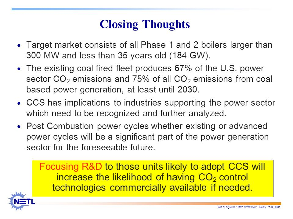 José D. Figueroa./ IPED Conference/ January 17-19, 2007 Closing Thoughts Target market consists of all Phase 1 and 2 boilers larger than 300 MW and le