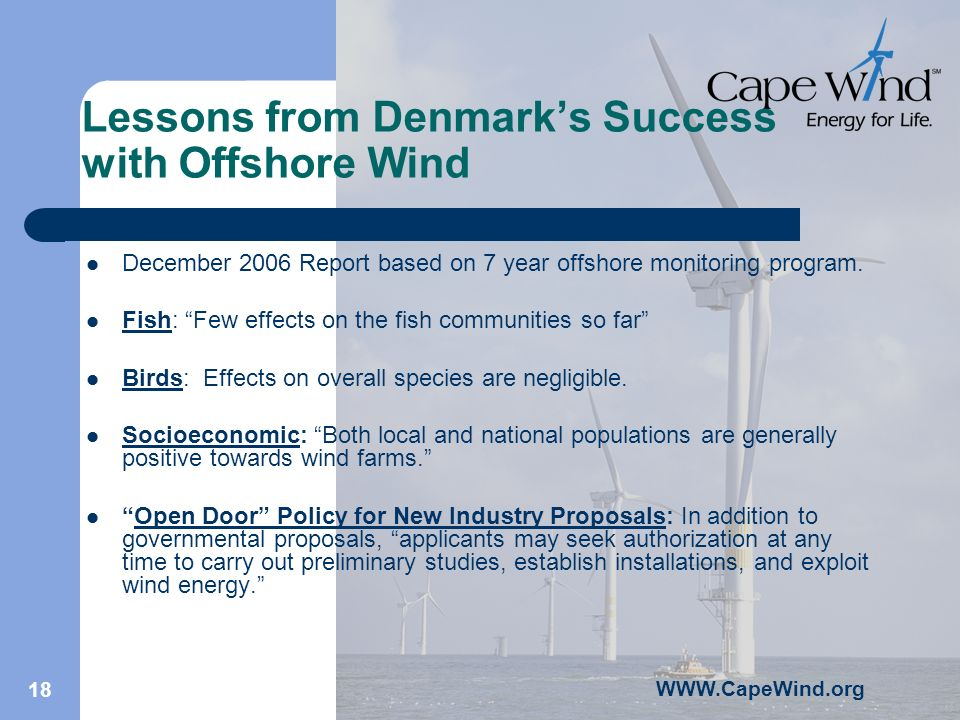 WWW.CapeWind.org 18 Lessons from Denmarks Success with Offshore Wind December 2006 Report based on 7 year offshore monitoring program.