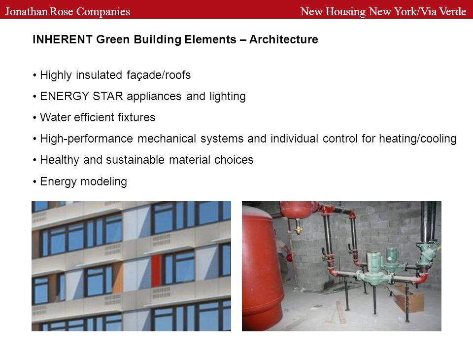 INHERENT Green Building Elements – Architecture Highly insulated façade/roofs ENERGY STAR appliances and lighting Water efficient fixtures High-perfor